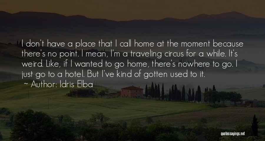 Nowhere Like Home Quotes By Idris Elba