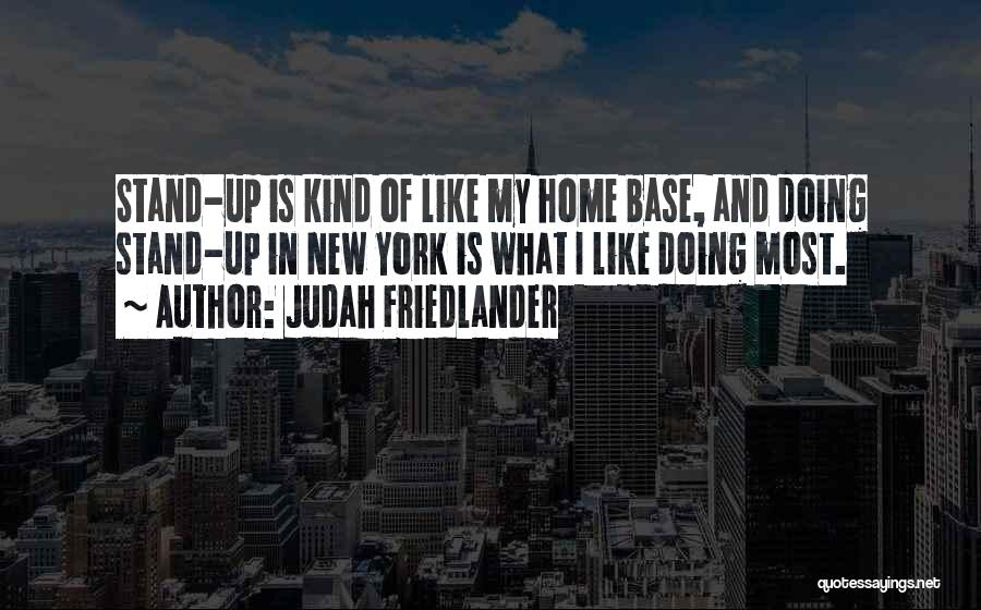 Nowhere Like Home Quotes By Judah Friedlander