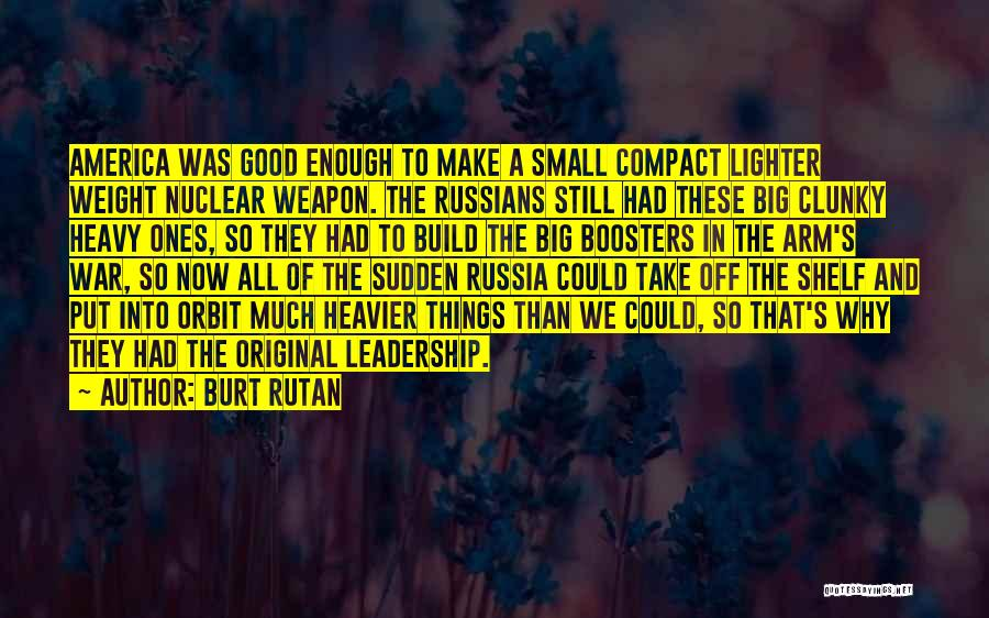 Nuclear Weapon Quotes By Burt Rutan