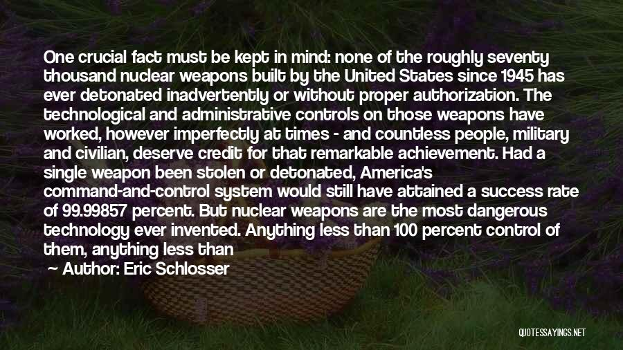 Nuclear Weapon Quotes By Eric Schlosser
