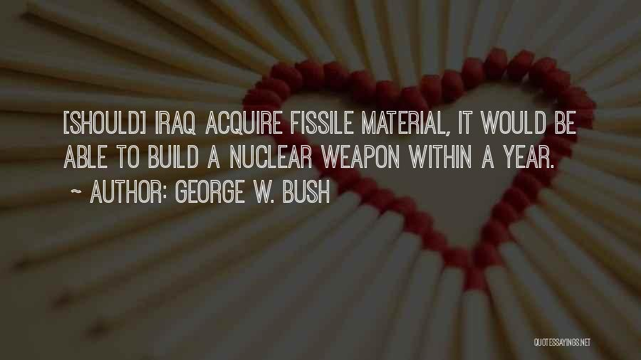 Nuclear Weapon Quotes By George W. Bush