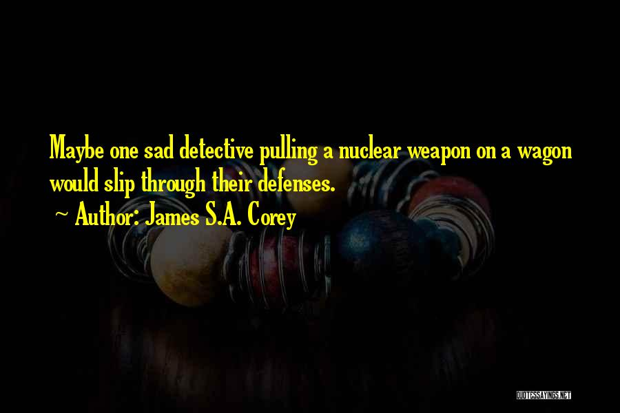 Nuclear Weapon Quotes By James S.A. Corey