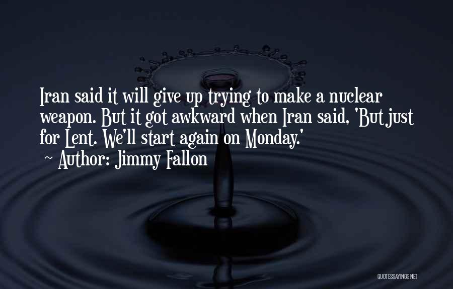 Nuclear Weapon Quotes By Jimmy Fallon