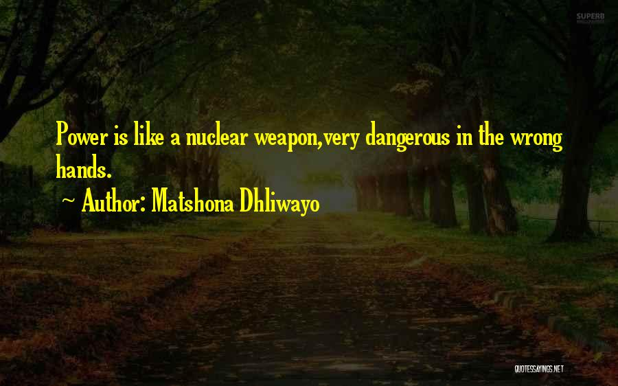 Nuclear Weapon Quotes By Matshona Dhliwayo