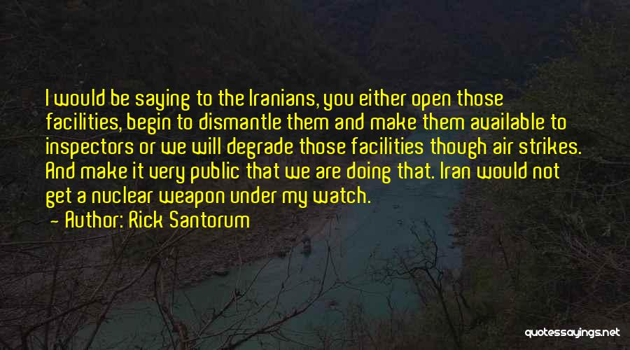 Nuclear Weapon Quotes By Rick Santorum