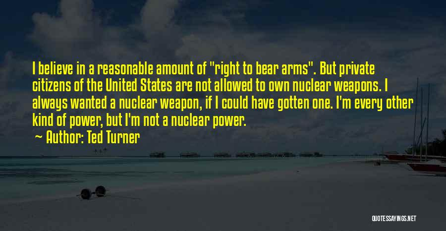 Nuclear Weapon Quotes By Ted Turner