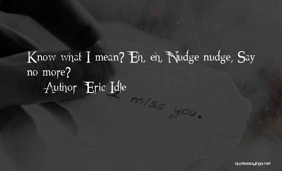 Nudge Quotes By Eric Idle