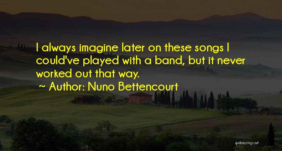 Nuno Bettencourt Quotes 2072660