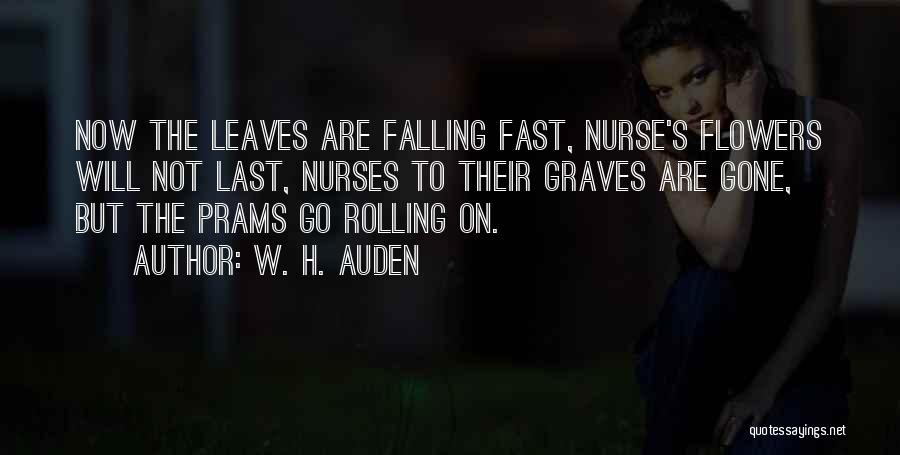 Nurses And Flowers Quotes By W. H. Auden