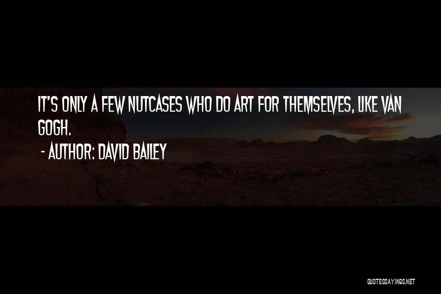 Nutcases Quotes By David Bailey