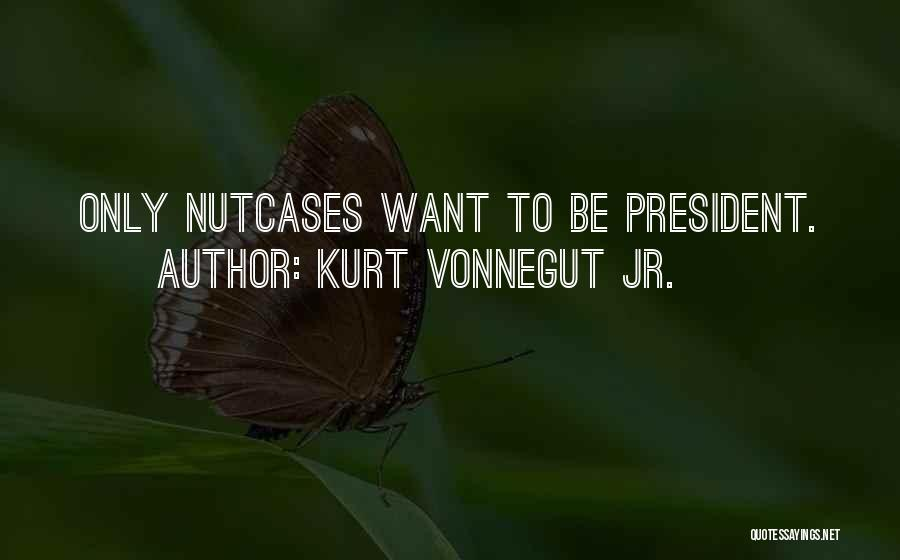 Nutcases Quotes By Kurt Vonnegut Jr.