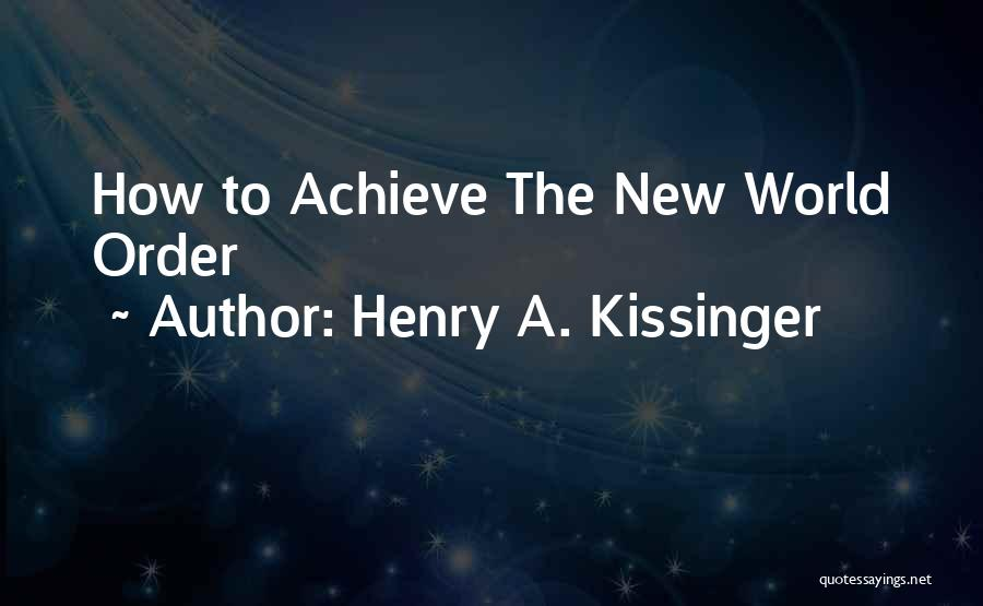 Nwo Order Quotes By Henry A. Kissinger