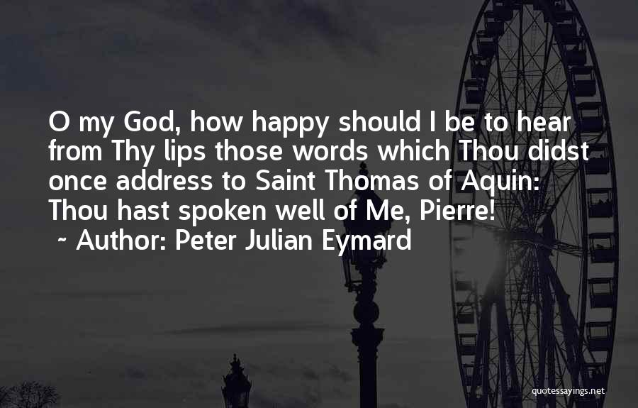 O My God Quotes By Peter Julian Eymard