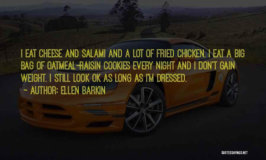 Oatmeal Cookies Quotes By Ellen Barkin