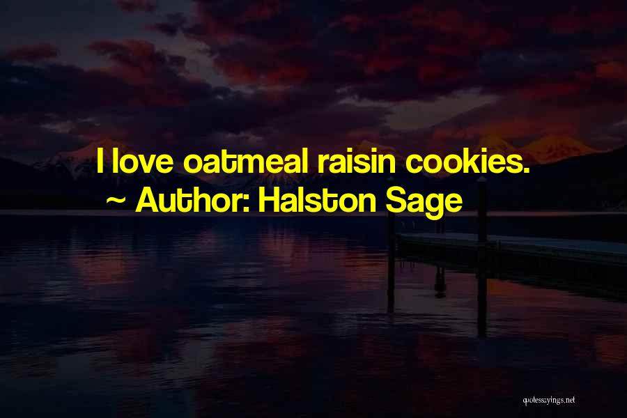 Oatmeal Cookies Quotes By Halston Sage