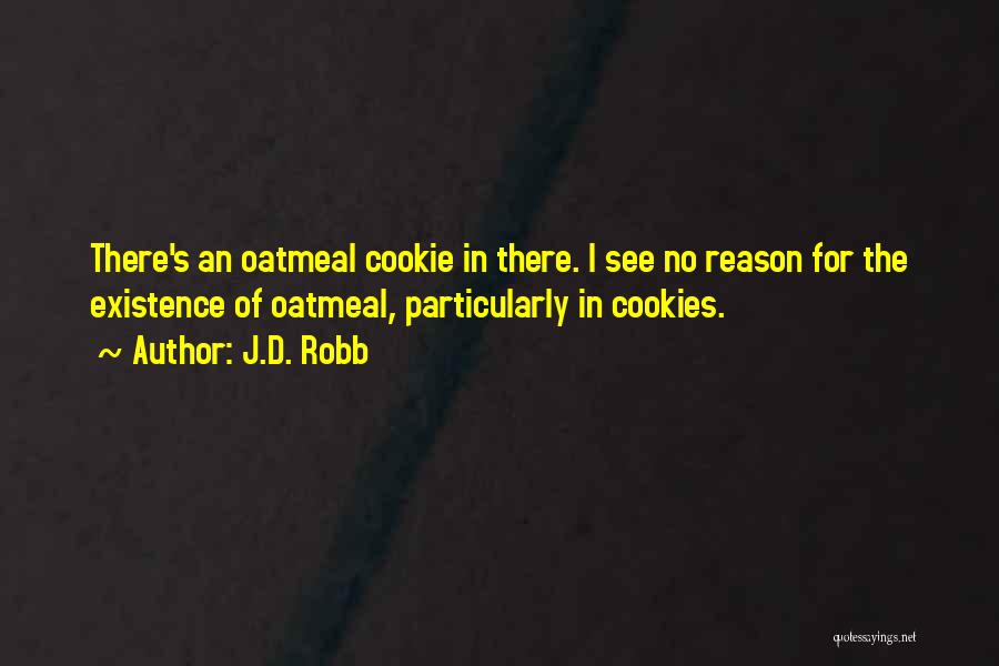 Oatmeal Cookies Quotes By J.D. Robb