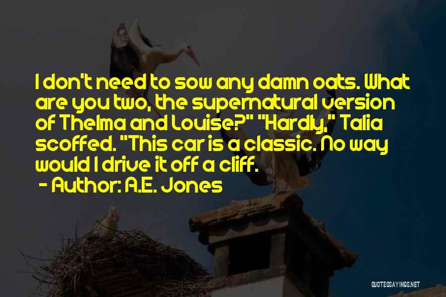 Oats Quotes By A.E. Jones