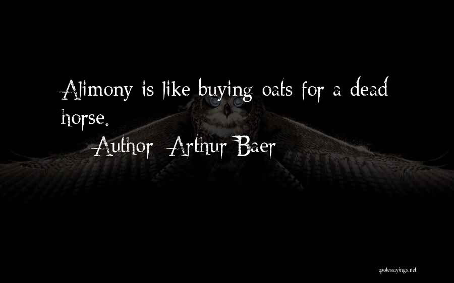 Oats Quotes By Arthur Baer