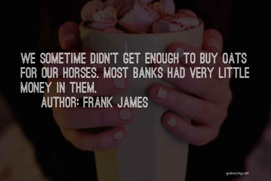 Oats Quotes By Frank James