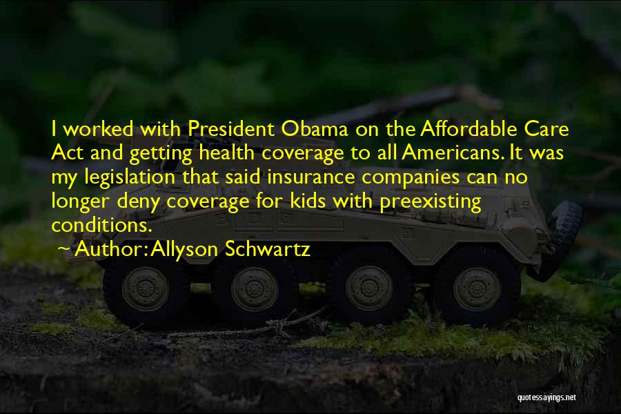 Obama Affordable Care Act Quotes By Allyson Schwartz