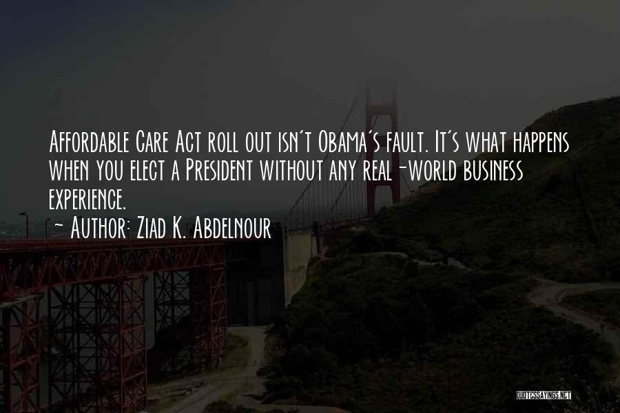 Obama Affordable Care Act Quotes By Ziad K. Abdelnour