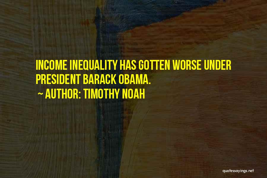 Obama Income Inequality Quotes By Timothy Noah