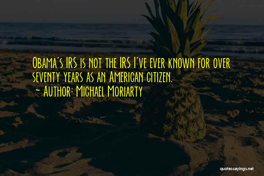 Obama Irs Quotes By Michael Moriarty