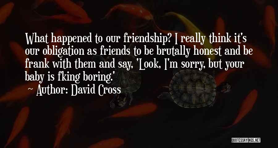 Obligation Friendship Quotes By David Cross