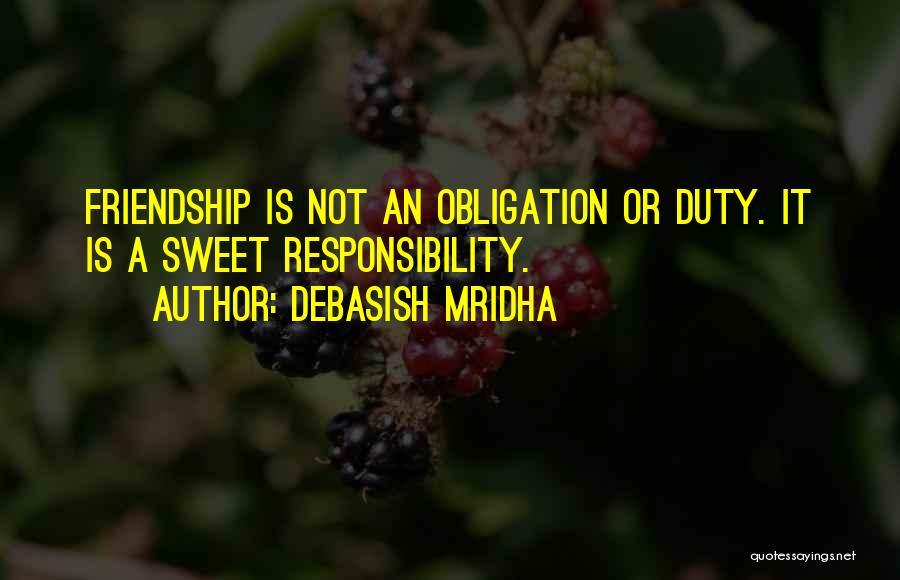 Obligation Friendship Quotes By Debasish Mridha