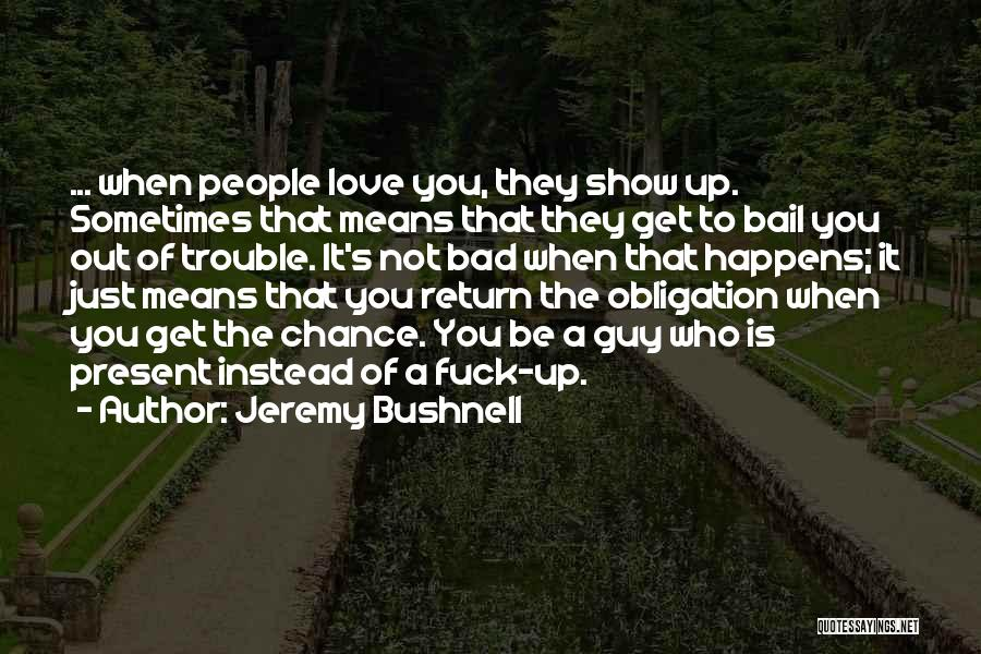 Obligation Friendship Quotes By Jeremy Bushnell