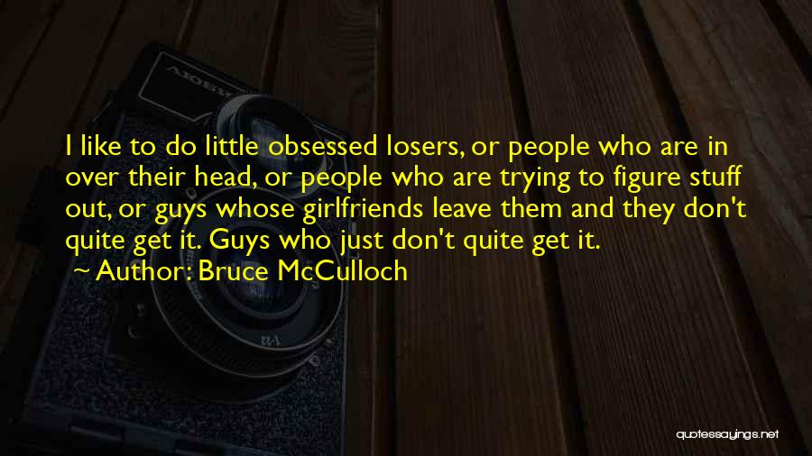 Obsessed Ex Girlfriends Quotes By Bruce McCulloch