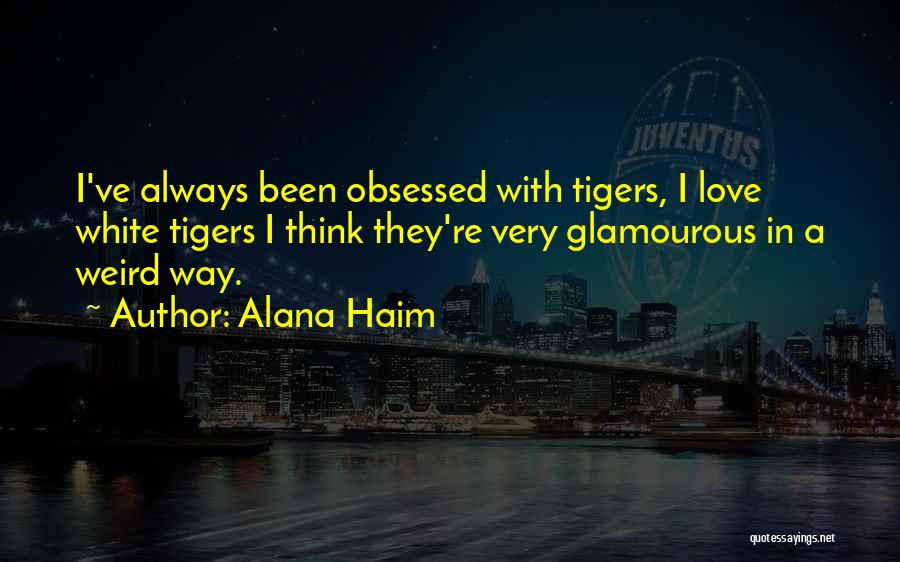 Obsessed Love Quotes By Alana Haim