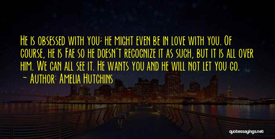Obsessed Love Quotes By Amelia Hutchins