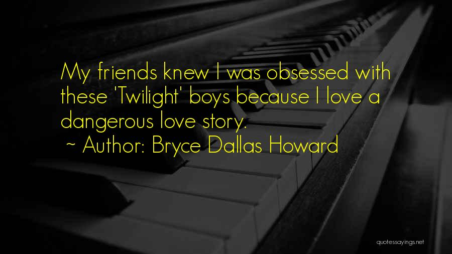 Obsessed Love Quotes By Bryce Dallas Howard