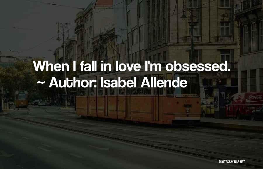 Obsessed Love Quotes By Isabel Allende