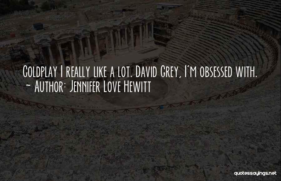 Obsessed Love Quotes By Jennifer Love Hewitt