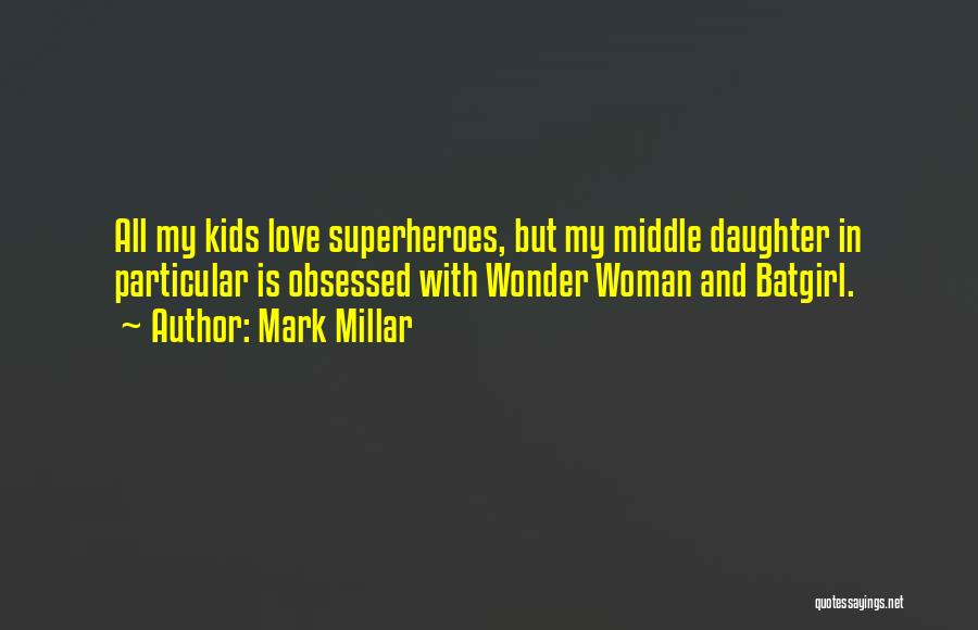 Obsessed Love Quotes By Mark Millar