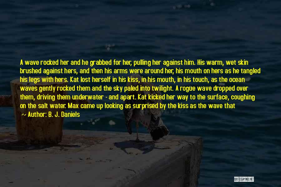 Ocean Waves Quotes By B. J. Daniels