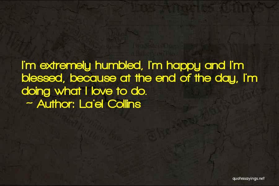 Of The Day Quotes By La'el Collins
