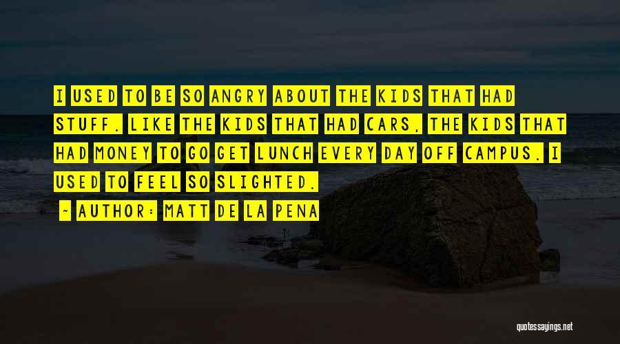 Off Campus Lunch Quotes By Matt De La Pena