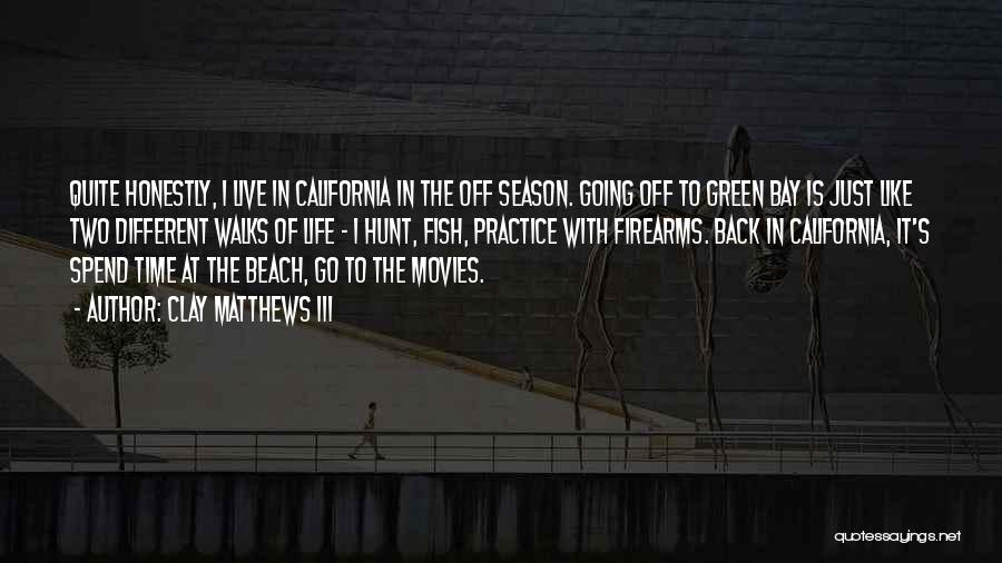 Off To The Beach Quotes By Clay Matthews III