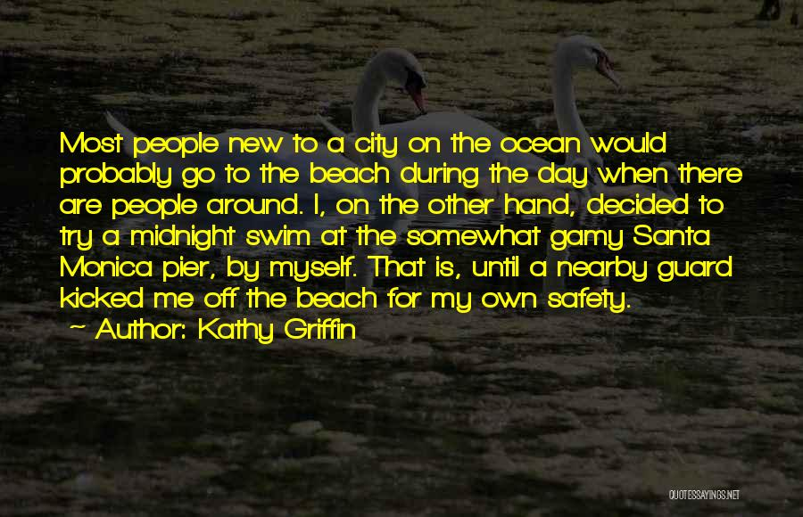 Off To The Beach Quotes By Kathy Griffin