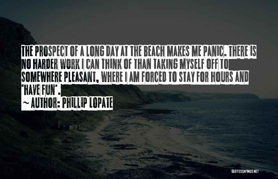Off To The Beach Quotes By Phillip Lopate
