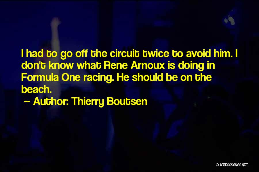 Off To The Beach Quotes By Thierry Boutsen