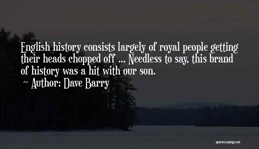 Off With Their Heads Quotes By Dave Barry