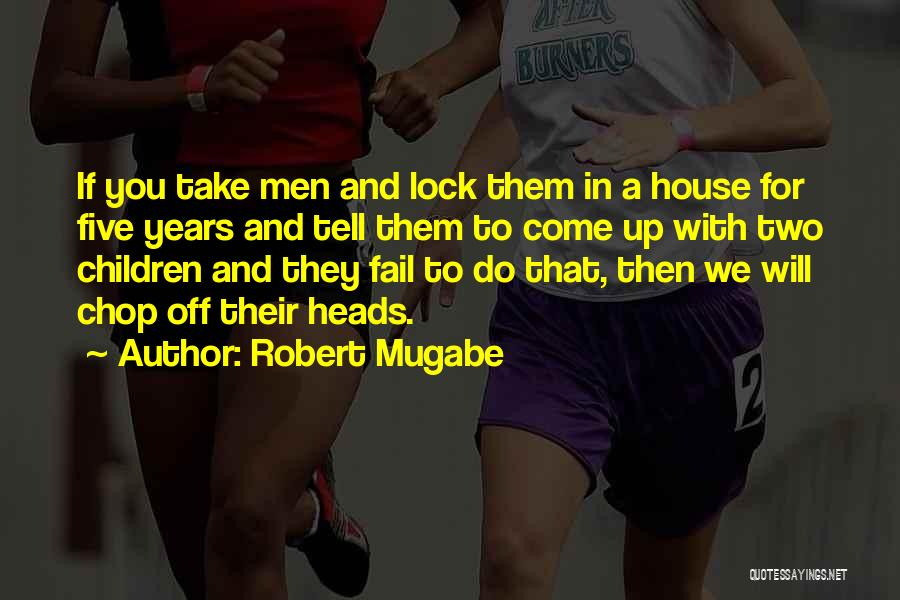 Off With Their Heads Quotes By Robert Mugabe