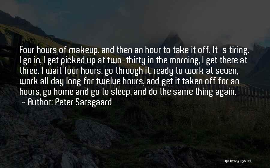 Off Work Quotes By Peter Sarsgaard