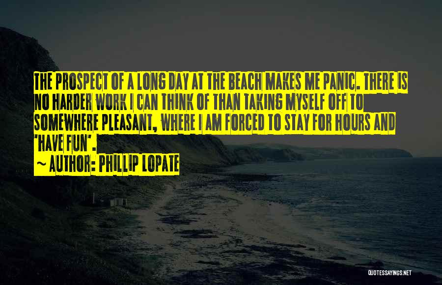 Off Work Quotes By Phillip Lopate