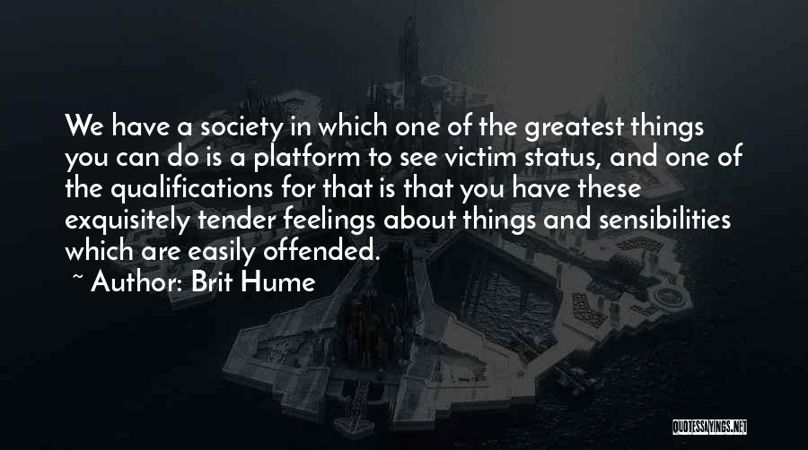 Offended Easily Quotes By Brit Hume
