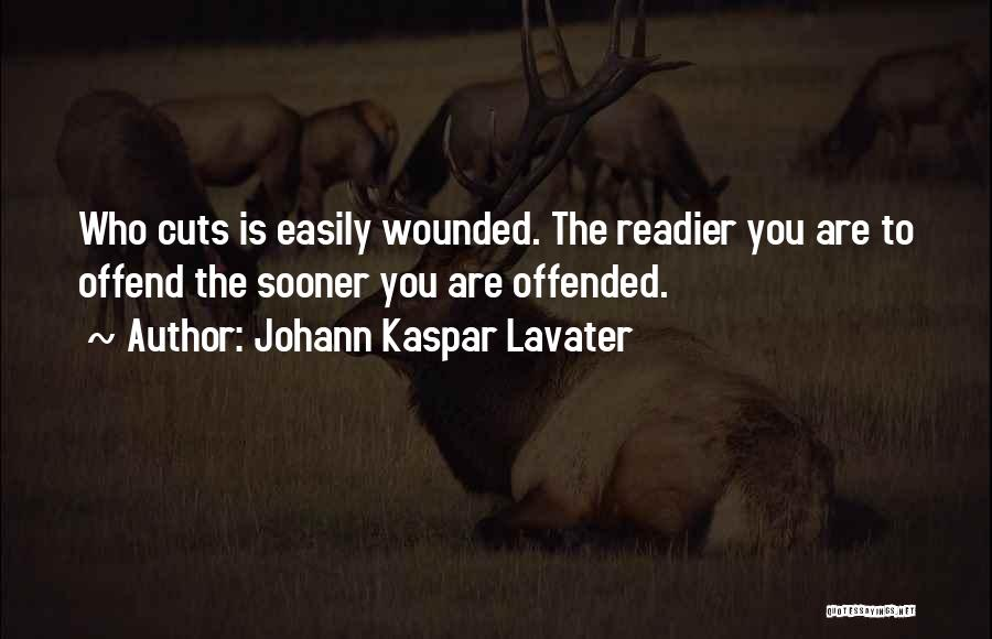 Offended Easily Quotes By Johann Kaspar Lavater